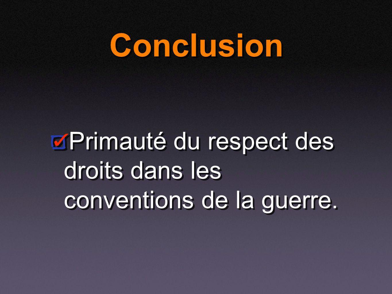Conclusion Primauté du respect des droits dans les conventions de la guerre.
