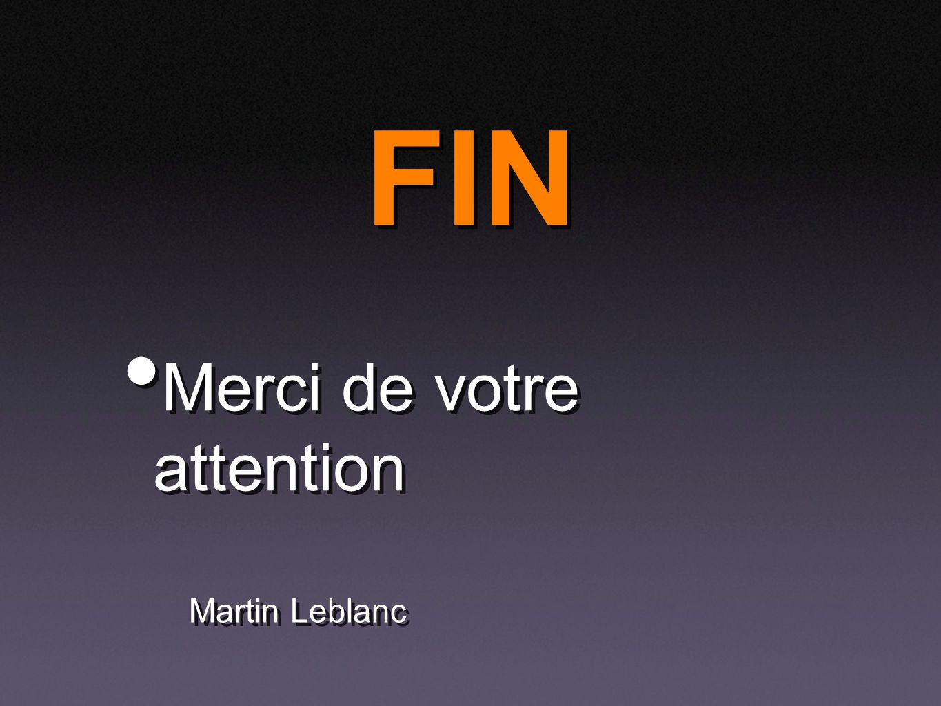 FIN Merci de votre attention Martin Leblanc