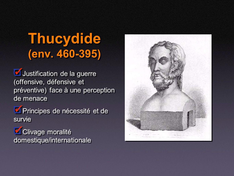 Thucydide (env. 460-395) Justification de la guerre (offensive, défensive et préventive) face à une perception de menace Principes de nécessité et de