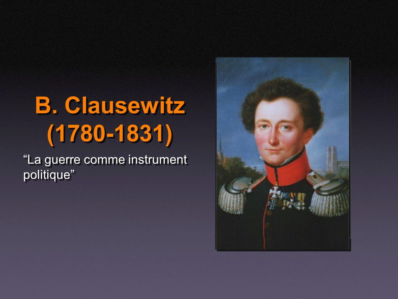 B. Clausewitz (1780-1831) La guerre comme instrument politique