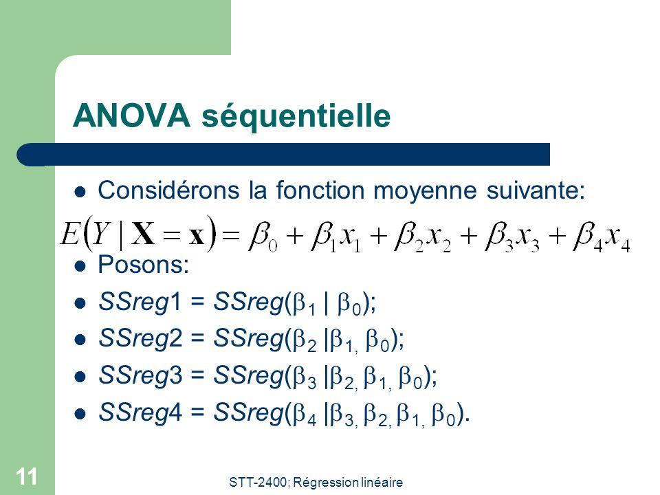STT-2400; Régression linéaire 11 ANOVA séquentielle Considérons la fonction moyenne suivante: Posons: SSreg1 = SSreg( 1 | 0 ); SSreg2 = SSreg( 2 | 1,