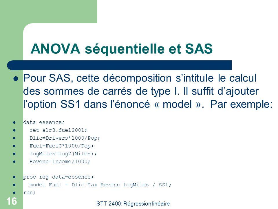 STT-2400; Régression linéaire 16 ANOVA séquentielle et SAS Pour SAS, cette décomposition sintitule le calcul des sommes de carrés de type I. Il suffit