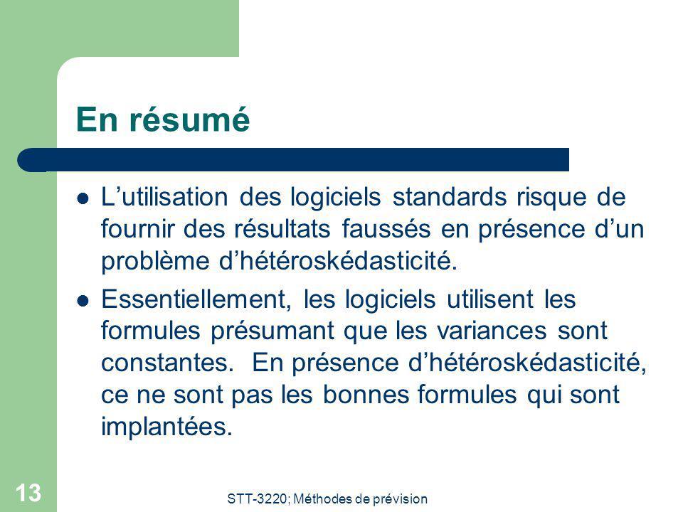 STT-3220; Méthodes de prévision 13 En résumé Lutilisation des logiciels standards risque de fournir des résultats faussés en présence dun problème dhé