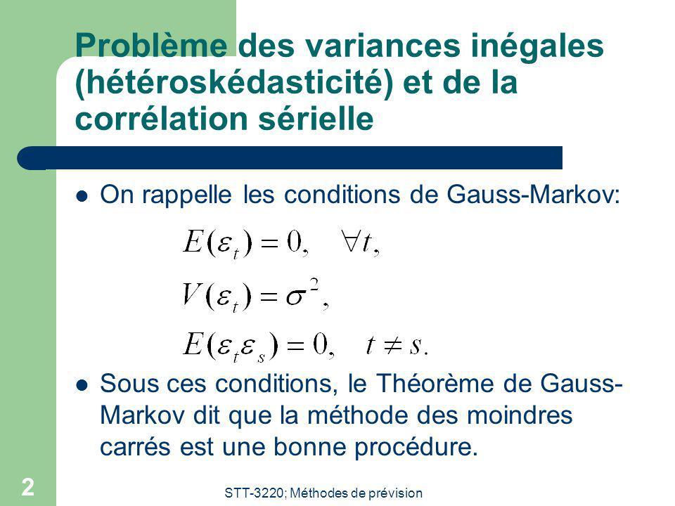 STT-3220; Méthodes de prévision 3 Une première situations où les conditions de Gauss-Markov ne sont pas satisfaites (Section 2) Hétéroskédasticité – Problème des variances inégales.