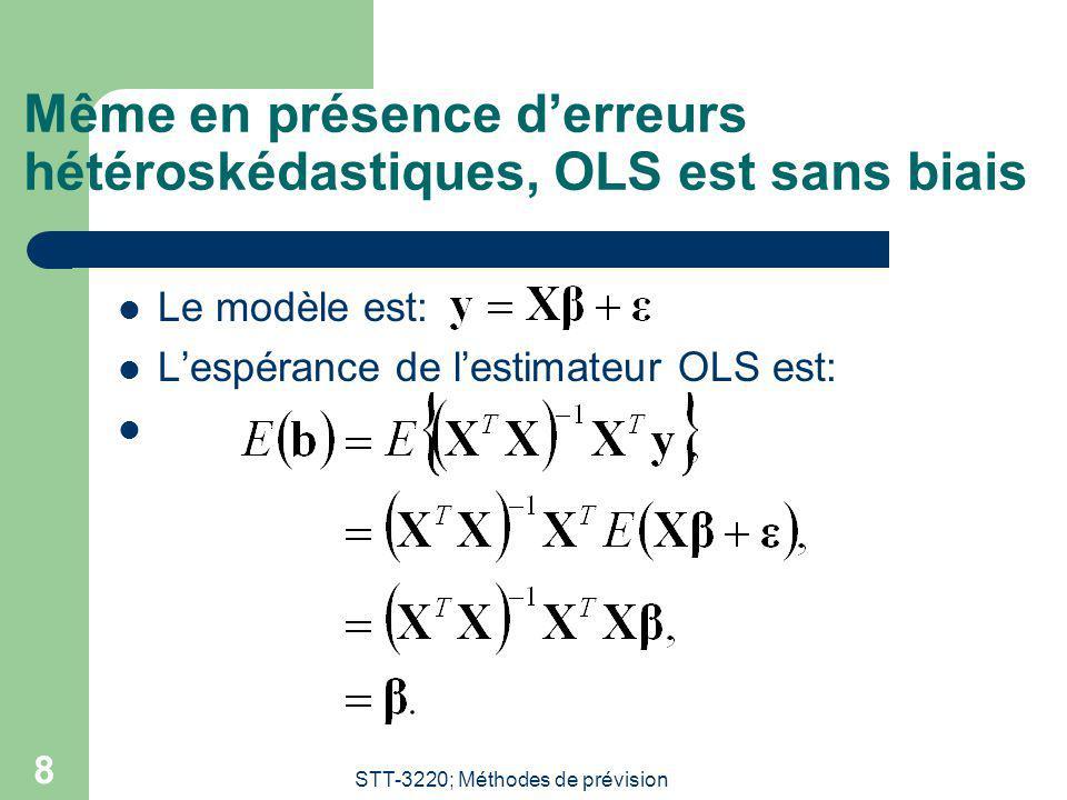 STT-3220; Méthodes de prévision 8 Même en présence derreurs hétéroskédastiques, OLS est sans biais Le modèle est: Lespérance de lestimateur OLS est: