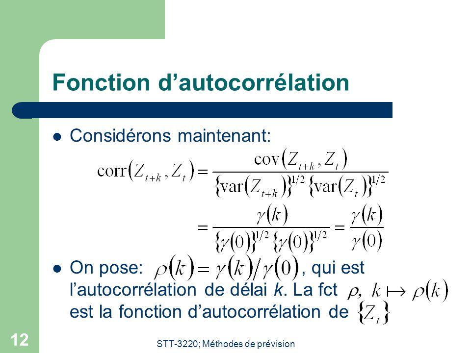 STT-3220; Méthodes de prévision 12 Fonction dautocorrélation Considérons maintenant: On pose:, qui est lautocorrélation de délai k.