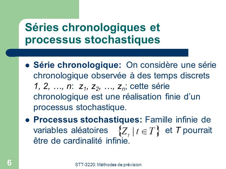 STT-3220; Méthodes de prévision 6 Séries chronologiques et processus stochastiques Série chronologique: On considère une série chronologique observée à des temps discrets 1, 2, …, n: z 1, z 2, …, z n ; cette série chronologique est une réalisation finie dun processus stochastique.