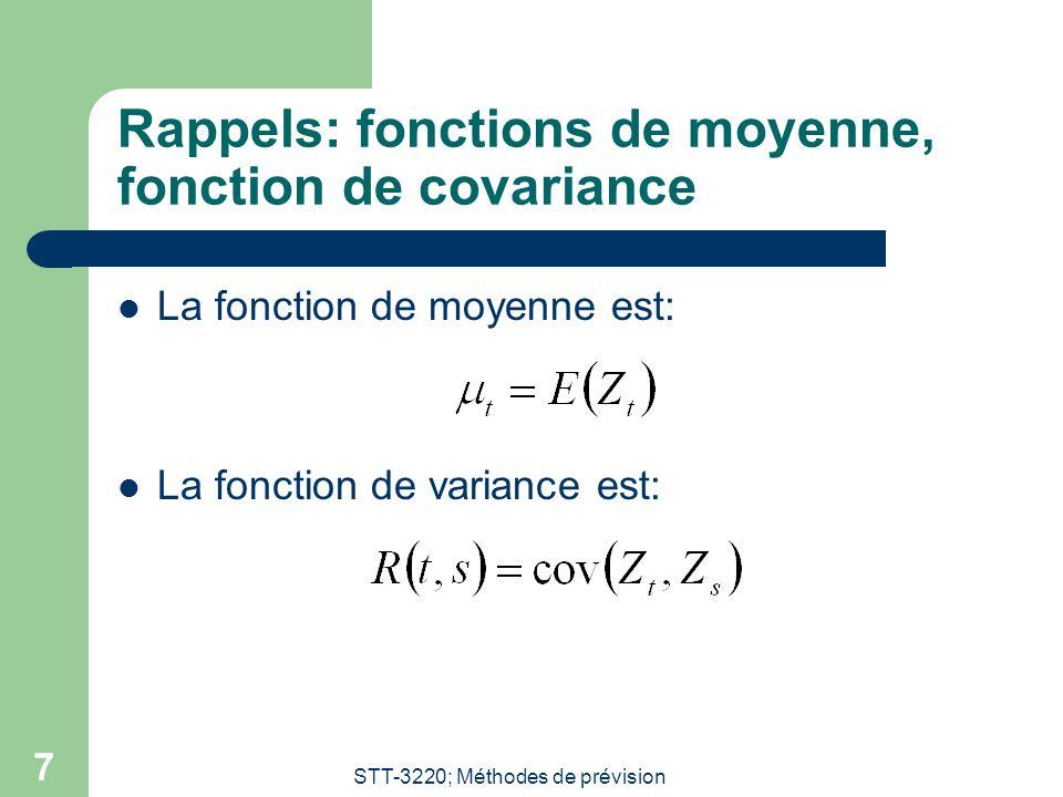 STT-3220; Méthodes de prévision 7 Rappels: fonctions de moyenne, fonction de covariance La fonction de moyenne est: La fonction de variance est: