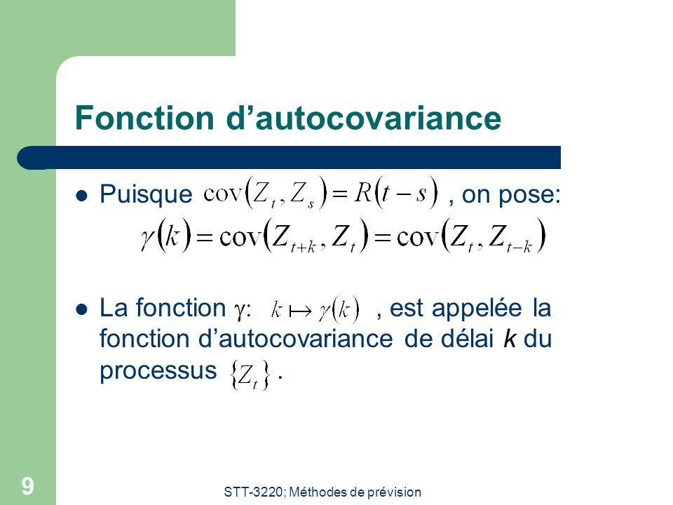 STT-3220; Méthodes de prévision 9 Fonction dautocovariance Puisque, on pose: La fonction, est appelée la fonction dautocovariance de délai k du processus.