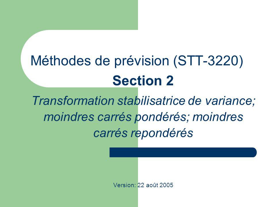 STT-3220; Méthodes de prévision 2 Transformation stabilisatrice de variance Technique qui vise à contrer certains problèmes dhétéroskédasticité.