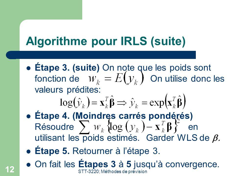 STT-3220; Méthodes de prévision 12 Algorithme pour IRLS (suite) Étape 3. (suite) On note que les poids sont fonction de On utilise donc les valeurs pr