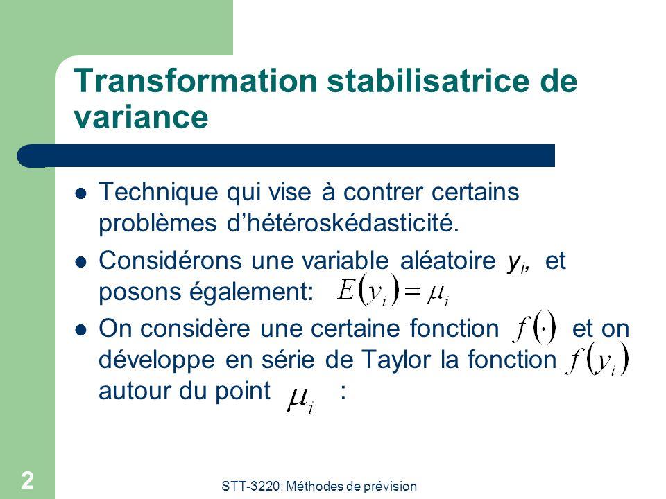 STT-3220; Méthodes de prévision 2 Transformation stabilisatrice de variance Technique qui vise à contrer certains problèmes dhétéroskédasticité. Consi