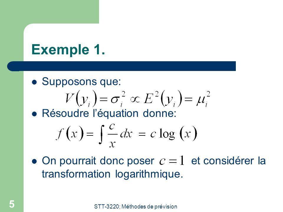 STT-3220; Méthodes de prévision 5 Exemple 1. Supposons que: Résoudre léquation donne: On pourrait donc poser et considérer la transformation logarithm