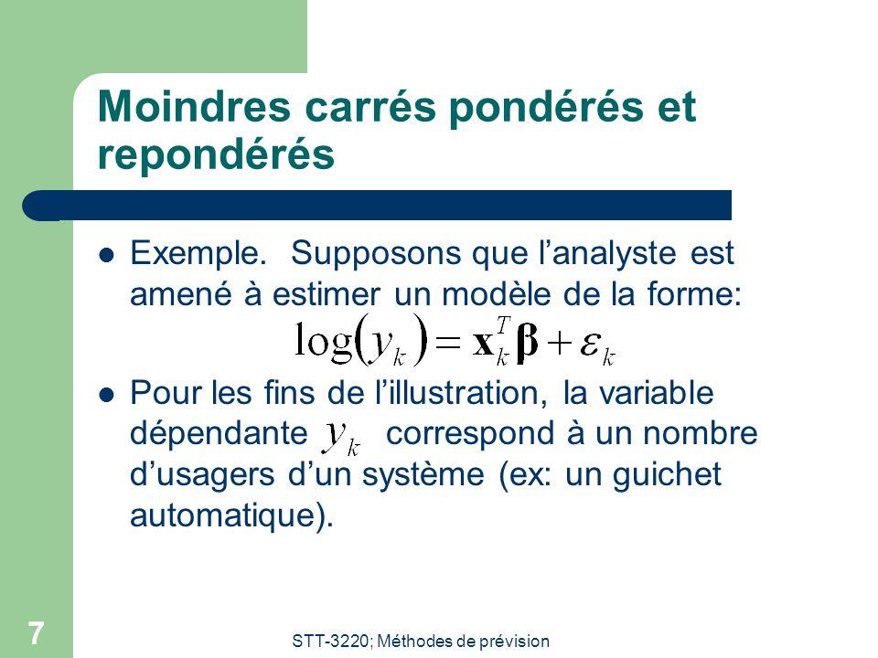 STT-3220; Méthodes de prévision 8 Exemple (suite) Une modélisation possible pourrait être: Dans un tel cas: Puisque le modèle de régression est un modèle transformé: