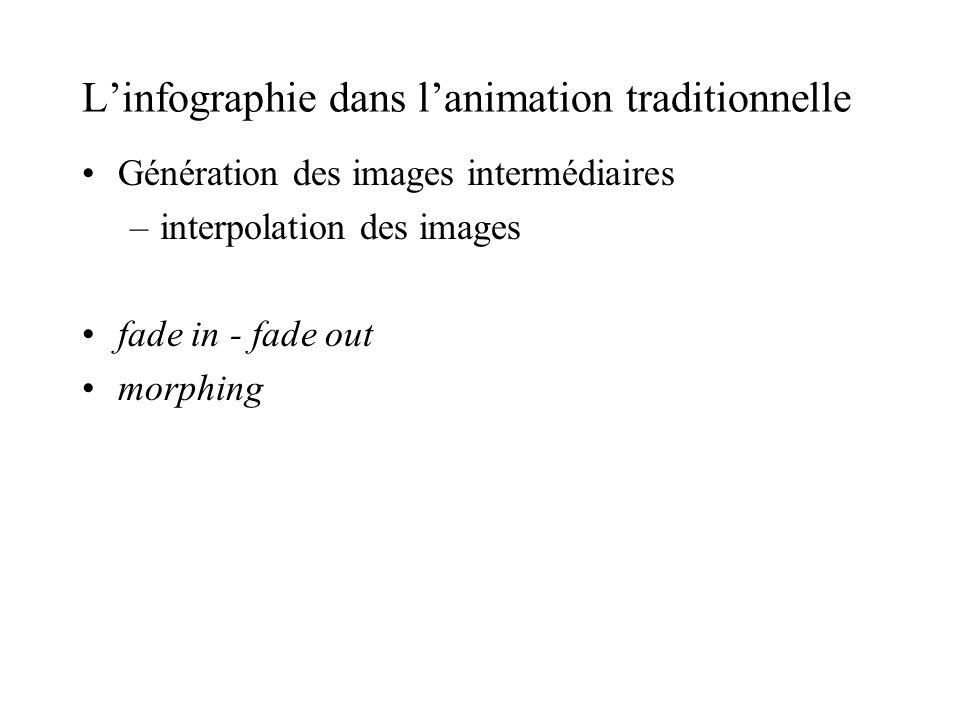 Linfographie dans lanimation traditionnelle Génération des images intermédiaires –interpolation des images fade in - fade out morphing