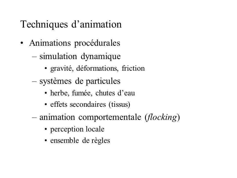 Techniques danimation Animations procédurales –simulation dynamique gravité, déformations, friction –systèmes de particules herbe, fumée, chutes deau