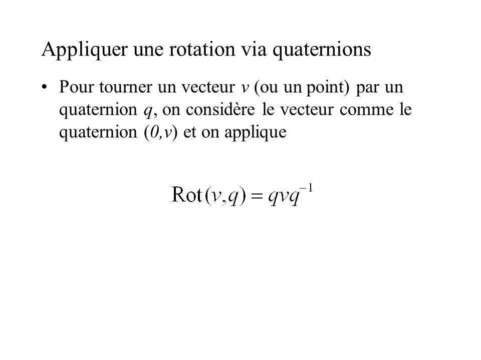 Appliquer une rotation via quaternions Pour tourner un vecteur v (ou un point) par un quaternion q, on considère le vecteur comme le quaternion (0,v)