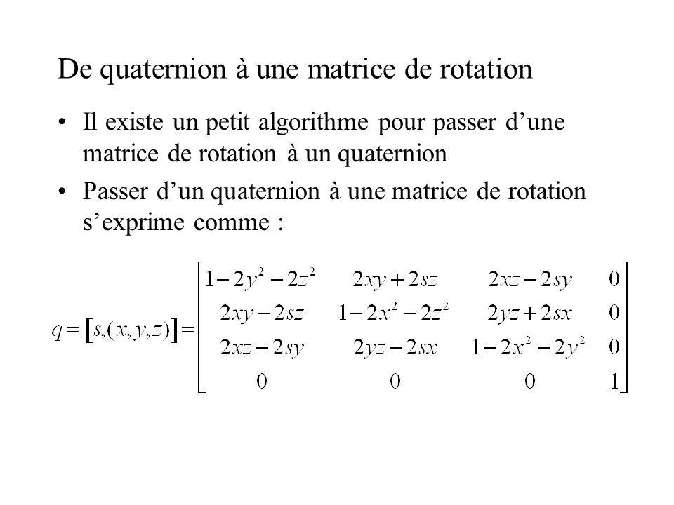 De quaternion à une matrice de rotation Il existe un petit algorithme pour passer dune matrice de rotation à un quaternion Passer dun quaternion à une