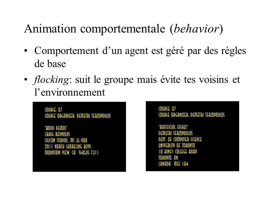 Animation comportementale (behavior) Comportement dun agent est géré par des règles de base flocking: suit le groupe mais évite tes voisins et lenviro