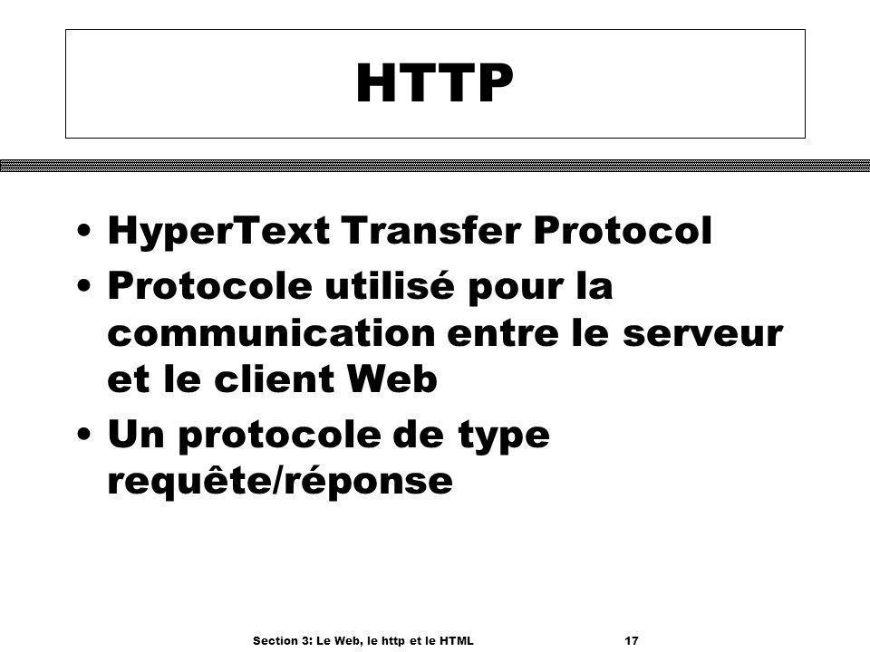 Section 3: Le Web, le http et le HTML17 HTTP HyperText Transfer Protocol Protocole utilisé pour la communication entre le serveur et le client Web Un protocole de type requête/réponse