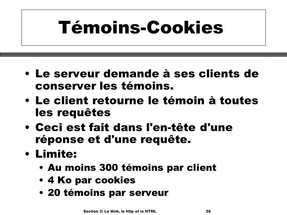 Section 3: Le Web, le http et le HTML26 Témoins-Cookies Le serveur demande à ses clients de conserver les témoins.