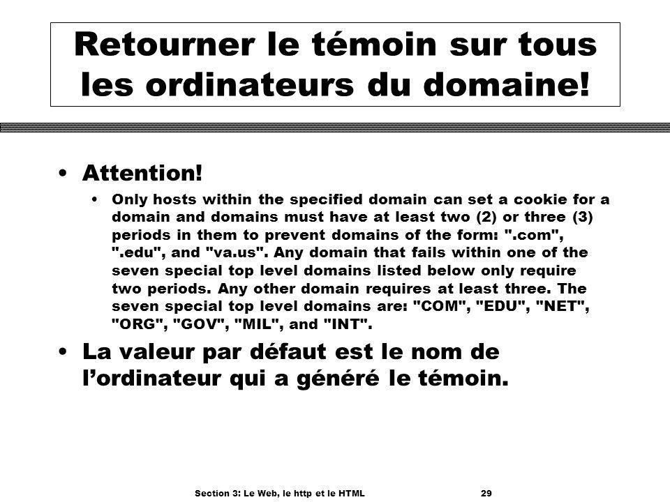 Section 3: Le Web, le http et le HTML29 Retourner le témoin sur tous les ordinateurs du domaine.