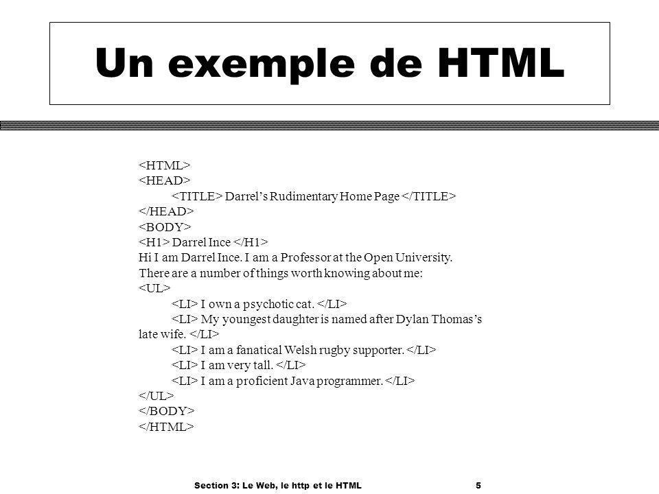 Section 3: Le Web, le http et le HTML5 Un exemple de HTML Darrels Rudimentary Home Page Darrel Ince Hi I am Darrel Ince.