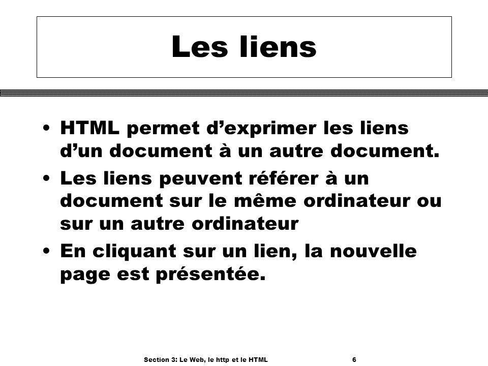 Section 3: Le Web, le http et le HTML6 Les liens HTML permet dexprimer les liens dun document à un autre document.