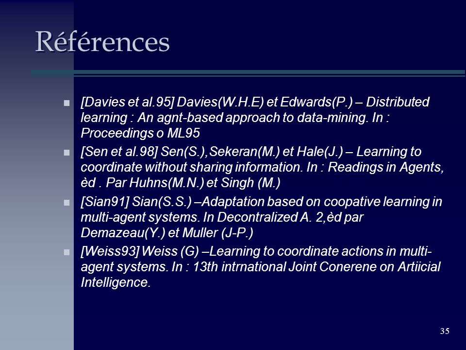 35 Références n [Davies et al.95] Davies(W.H.E) et Edwards(P.) – Distributed learning : An agnt-based approach to data-mining. In : Proceedings o ML95