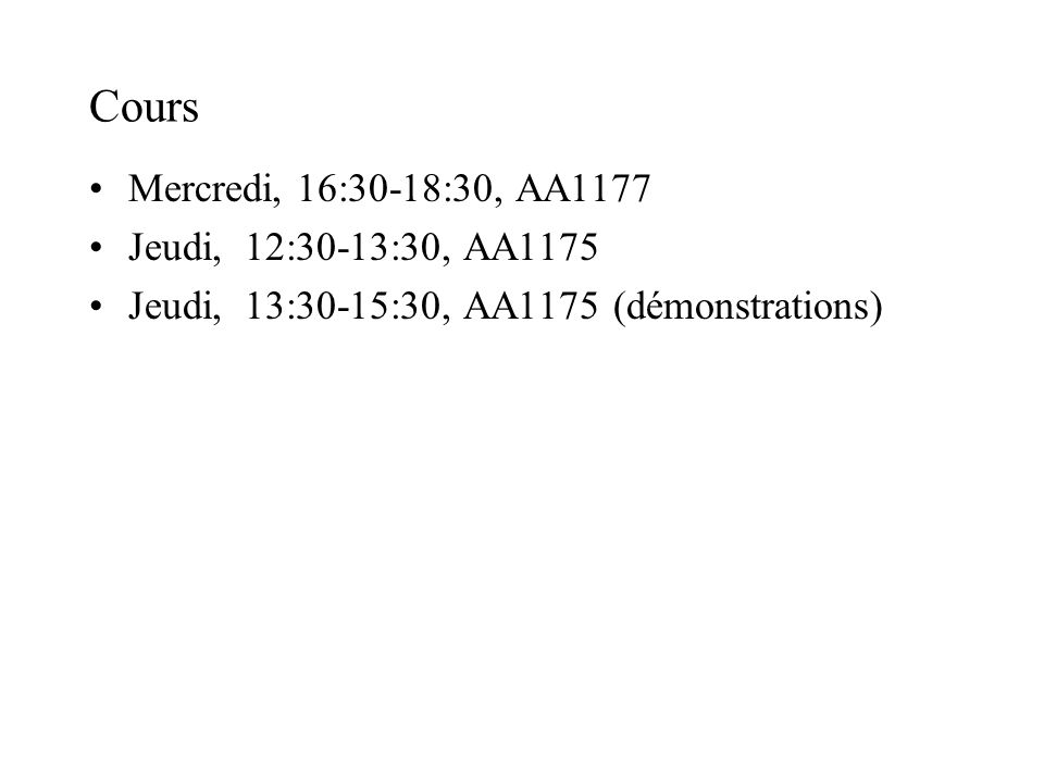 Cours Mercredi, 16:30-18:30, AA1177 Jeudi, 12:30-13:30, AA1175 Jeudi, 13:30-15:30, AA1175 (démonstrations)