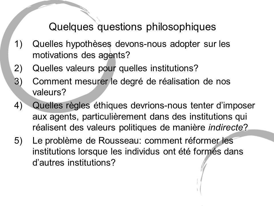 Quelques questions philosophiques 1)Quelles hypothèses devons-nous adopter sur les motivations des agents.
