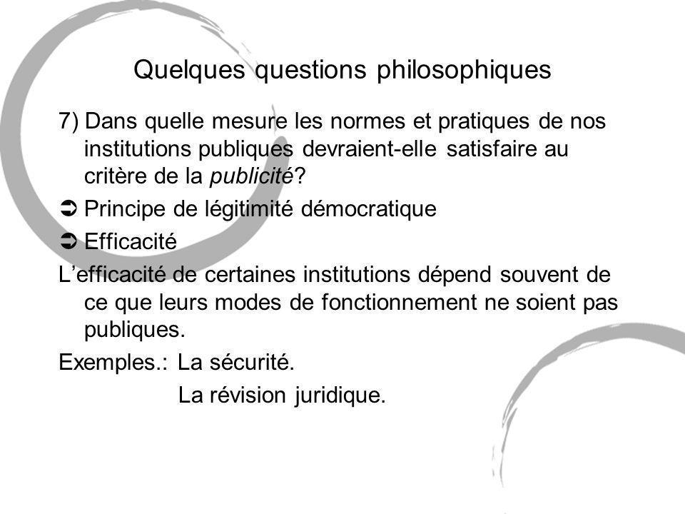 Quelques questions philosophiques 7) Dans quelle mesure les normes et pratiques de nos institutions publiques devraient-elle satisfaire au critère de la publicité.