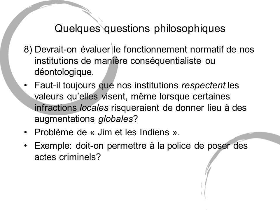 Quelques questions philosophiques 8) Devrait-on évaluer le fonctionnement normatif de nos institutions de manière conséquentialiste ou déontologique.