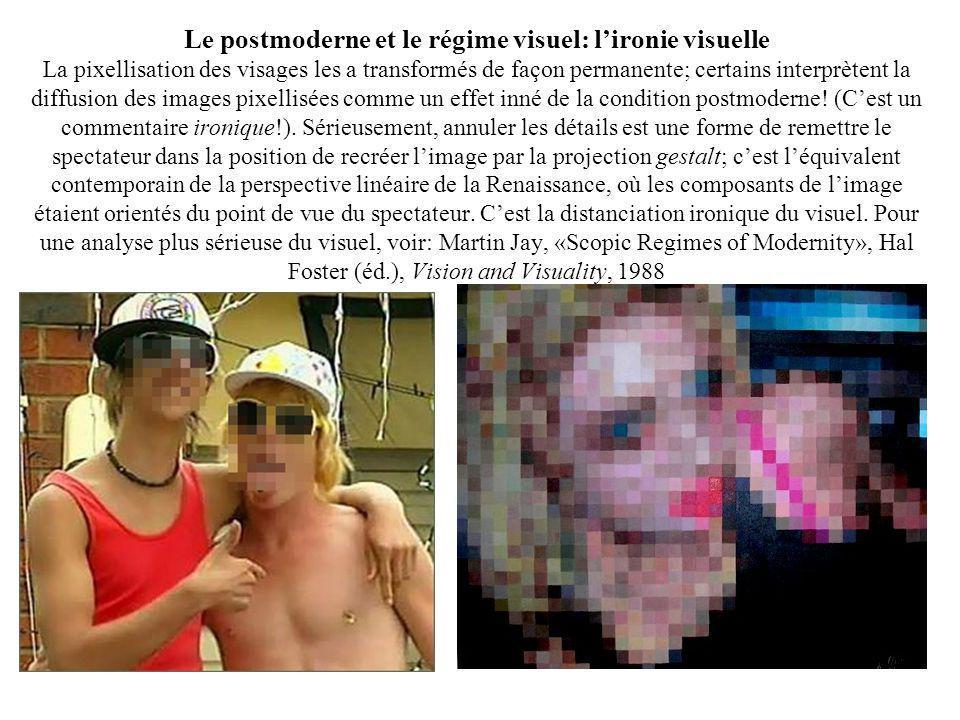 Le postmoderne et le régime visuel: lironie visuelle La pixellisation des visages les a transformés de façon permanente; certains interprètent la diff