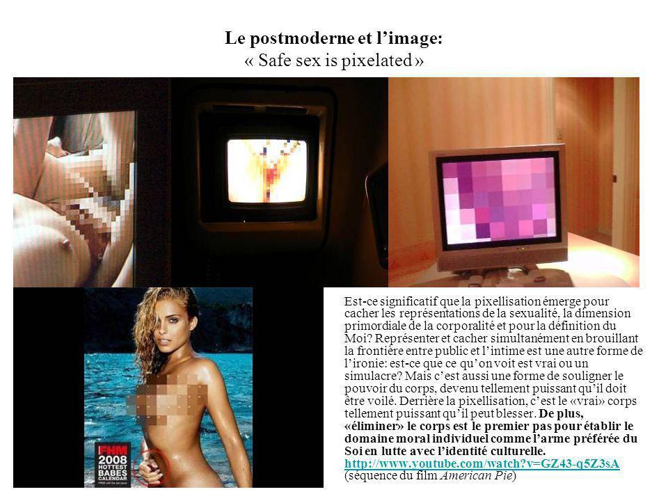 Le postmoderne et limage: « Safe sex is pixelated » Est-ce significatif que la pixellisation émerge pour cacher les représentations de la sexualité, l