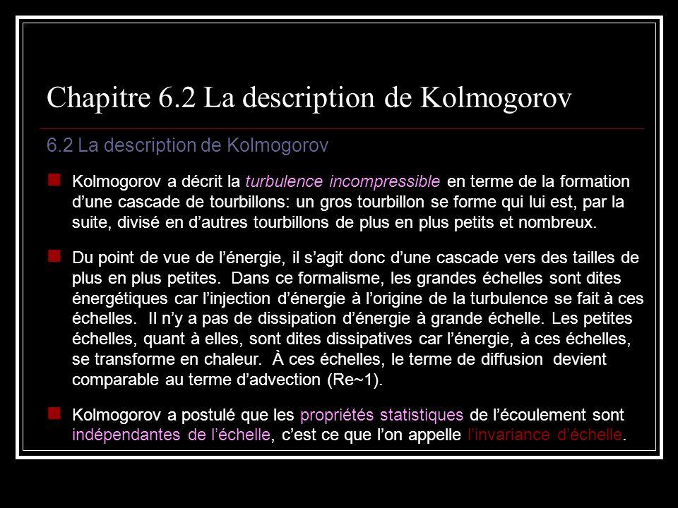 6.2 La description de Kolmogorov Kolmogorov a décrit la turbulence incompressible en terme de la formation dune cascade de tourbillons: un gros tourbi