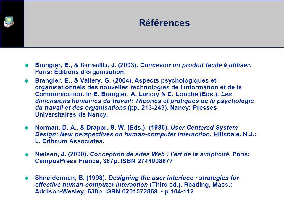 Références Brangier, E., & Barcenilla, J.(2003). Concevoir un produit facile à utiliser.
