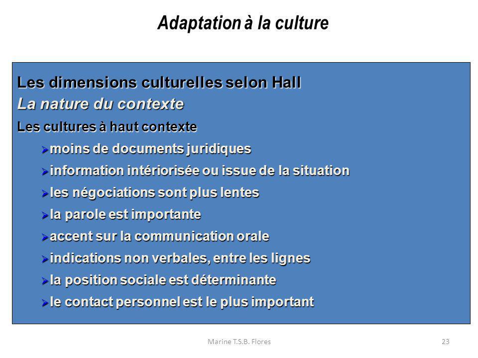 Marine T.S.B. Flores23 Les dimensions culturelles selon Hall La nature du contexte Les cultures à haut contexte Les cultures à haut contexte moins de