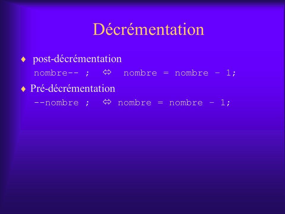 Décrémentation post-décrémentation nombre-- ; nombre = nombre – 1; Pré-décrémentation --nombre ; nombre = nombre – 1;