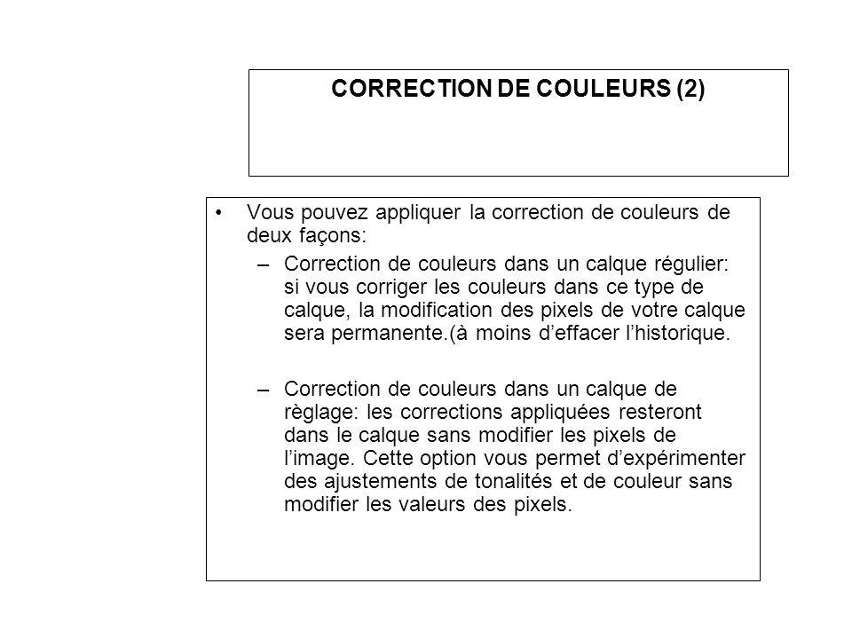 CORRECTION DE COULEURS (2) Vous pouvez appliquer la correction de couleurs de deux façons: –Correction de couleurs dans un calque régulier: si vous co