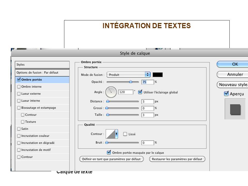 INTÉGRATION DE TEXTES Photoshop vous offre la possibilité dintégrer deux types de textes: Quand on introduit un texte, une nouvelle calque de texte es