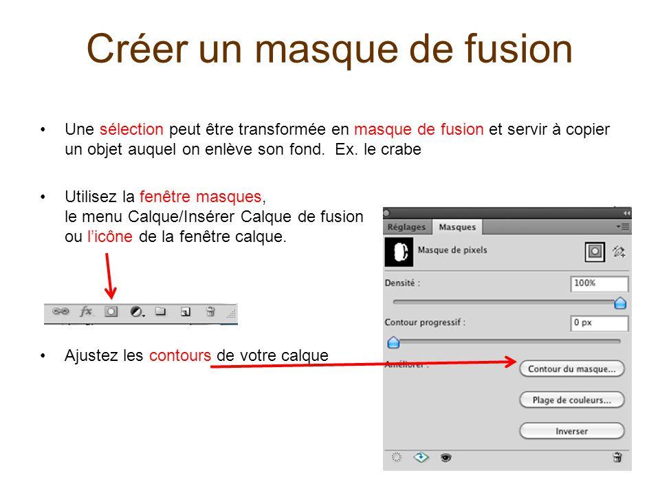 Créer un masque de fusion Une sélection peut être transformée en masque de fusion et servir à copier un objet auquel on enlève son fond. Ex. le crabe