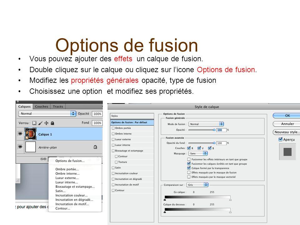 Options de fusion Vous pouvez ajouter des effets un calque de fusion. Double cliquez sur le calque ou cliquez sur licone Options de fusion. Modifiez l