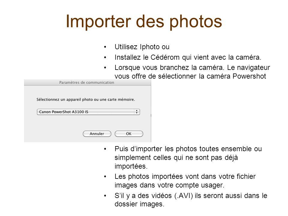 Importer des photos Utilisez Iphoto ou Installez le Cédérom qui vient avec la caméra. Lorsque vous branchez la caméra. Le navigateur vous offre de sél