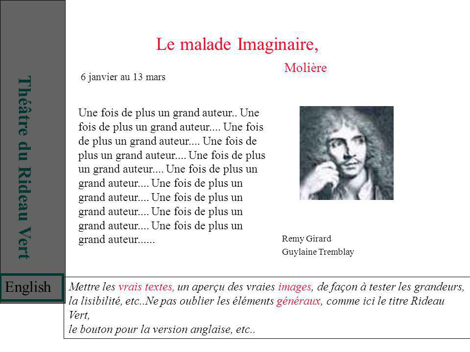 Le malade Imaginaire, Molière Remy Girard Guylaine Tremblay Une fois de plus un grand auteur.. Une fois de plus un grand auteur.... Une fois de plus u