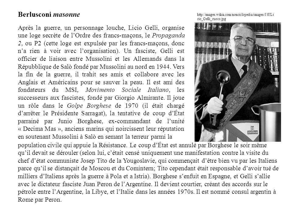Berlusconi masonne Après la guerre, un personnage louche, Licio Gelli, organise une loge secrète de lOrdre des francs-maçons, le Propaganda 2, ou P2 (