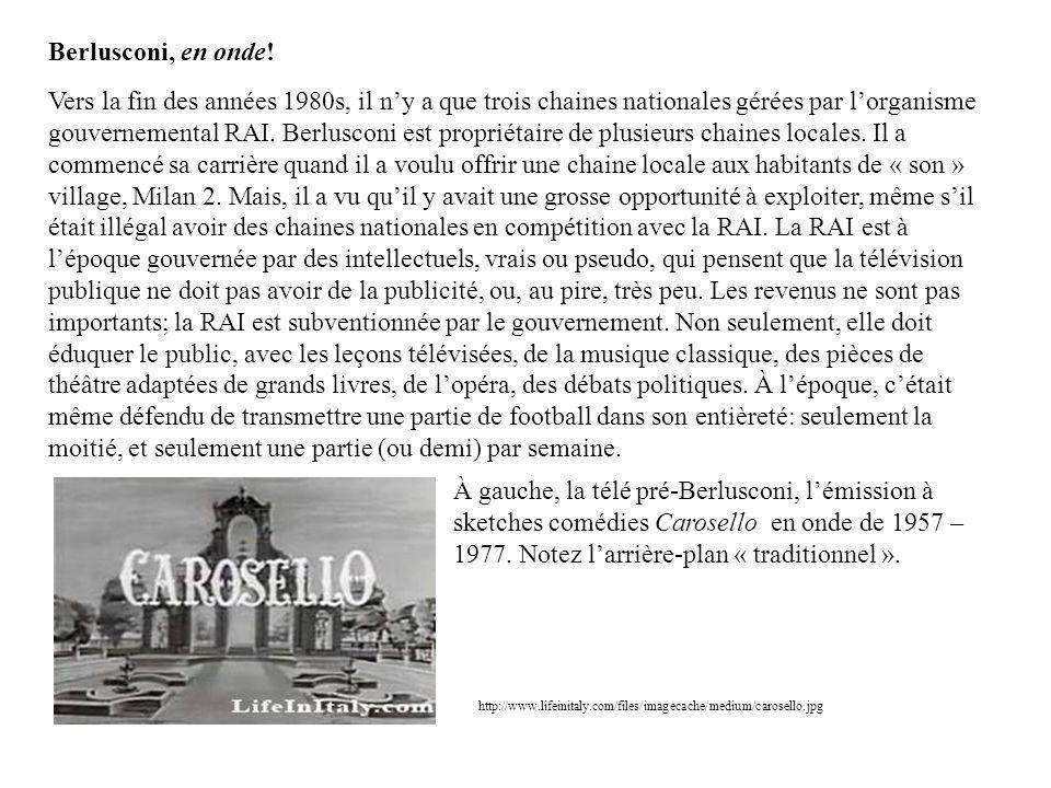 Vers la fin des années 1980s, il ny a que trois chaines nationales gérées par lorganisme gouvernemental RAI. Berlusconi est propriétaire de plusieurs