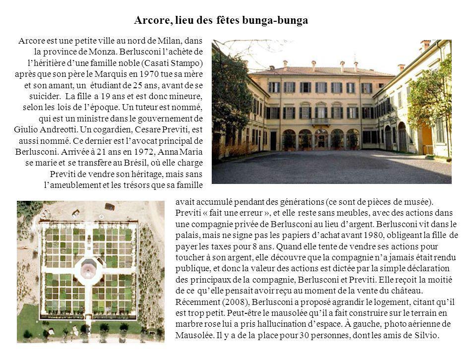 Arcore, lieu des fêtes bunga-bunga Arcore est une petite ville au nord de Milan, dans la province de Monza. Berlusconi lachète de lhéritière dune fami