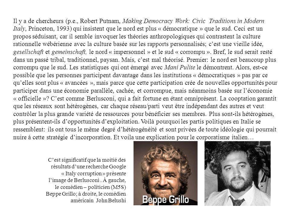 Il y a de chercheurs (p.e., Robert Putnam, Making Democracy Work: Civic Traditions in Modern Italy, Princeton, 1993) qui insistent que le nord est plu