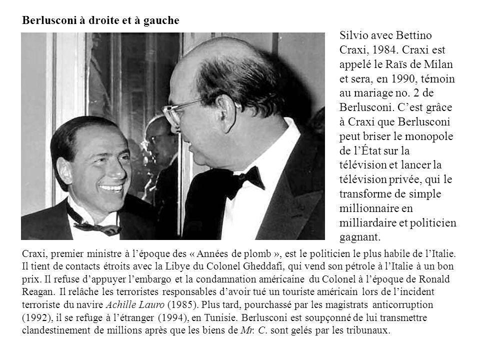 Silvio avec Bettino Craxi, 1984. Craxi est appelé le Raïs de Milan et sera, en 1990, témoin au mariage no. 2 de Berlusconi. Cest grâce à Craxi que Ber